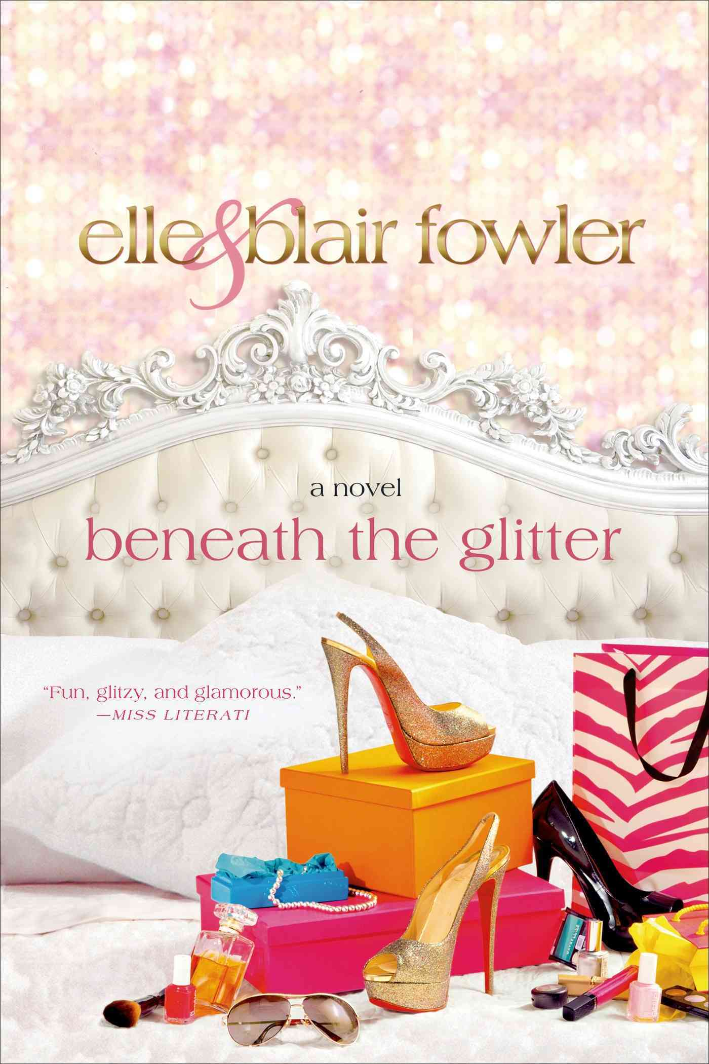 Beneath the Glitter By Fowler, Elle/ Fowler, Blair